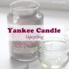 [Upcycling] Yankee Candle – Was tun mit abgebrannten Duftkerzen?
